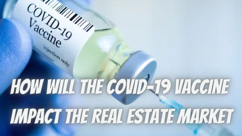 How Will the COVID-19 Vaccine Impact the Real Estate Market in 2021