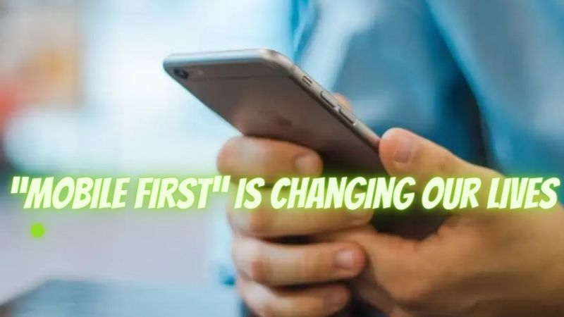 """""""Mobile First"""" is changing our lives"""