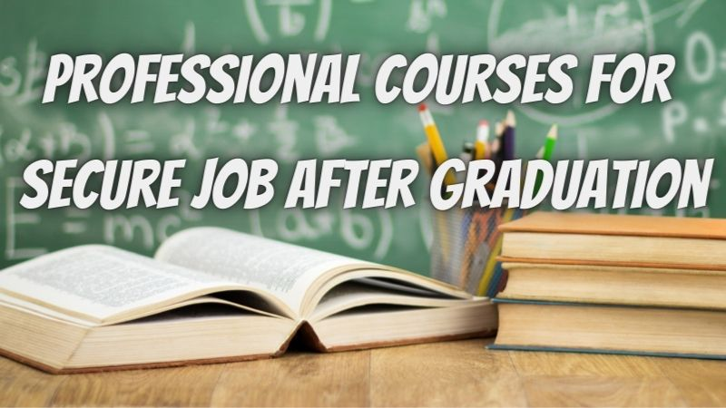 9 Best Professional Courses for Secure Job After Graduation