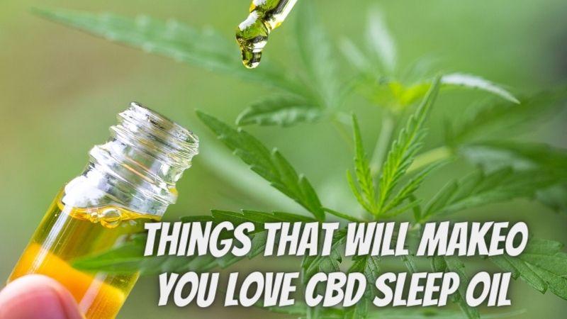 10 Things That Will Make You Love CBD Sleep Oil