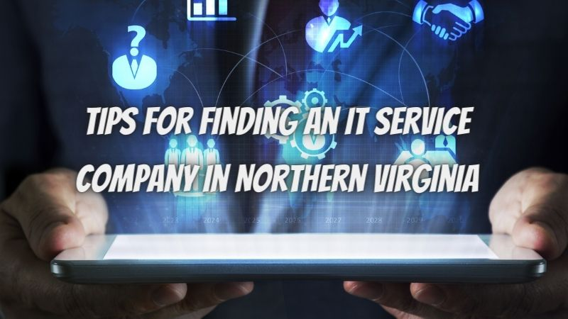 5 Tips For Finding An IT Service Company In Northern Virginia