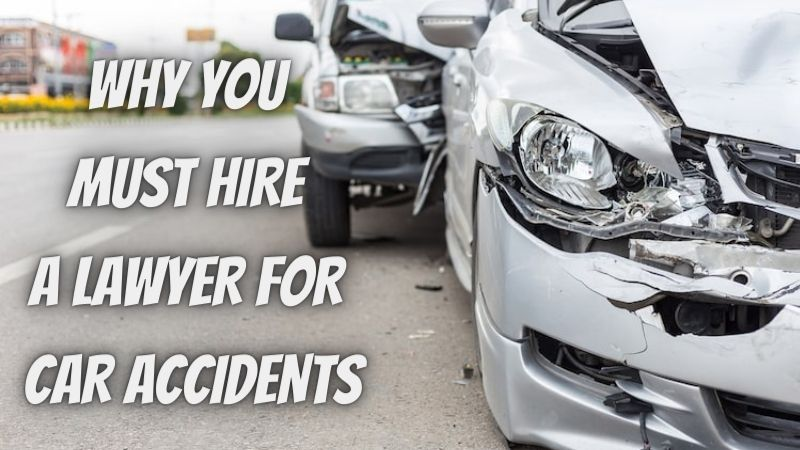 7 REASONS WHY YOU MUST HIRE A LAWYER FOR CAR ACCIDENTS