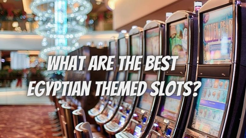 What Are the Best Egyptian-Themed Slots?