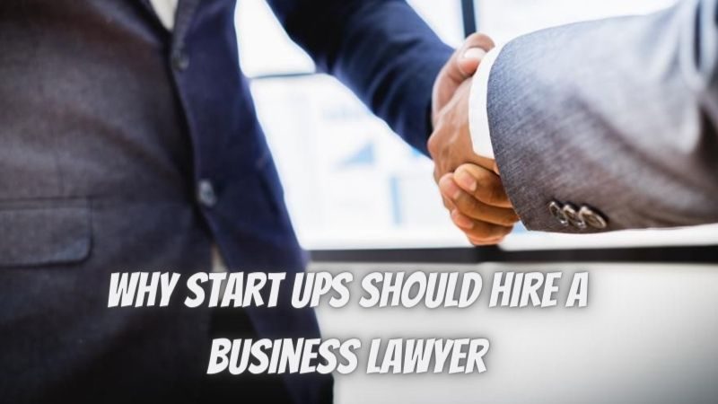 Why Start Ups Should Hire A Business Lawyer