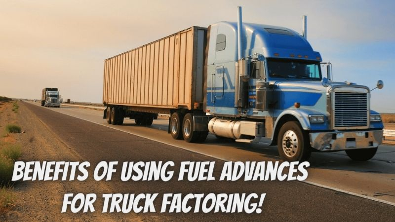 Five benefits of using fuel advances for truck factoring!