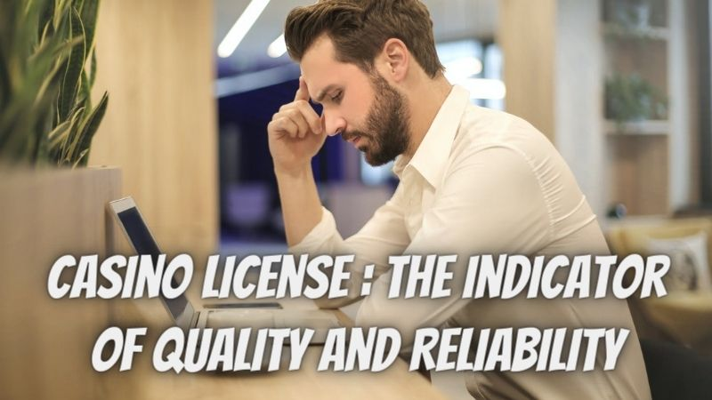 Casino License : The Indicator of Quality and Reliability