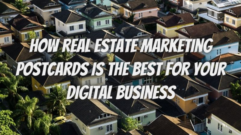 How real estate marketing postcards is the best for your digital business