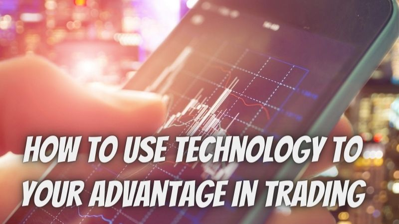 How to Use Technology to Your Advantage in Trading