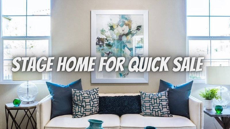 Best Guide On How to Stage Home for Quick Sale