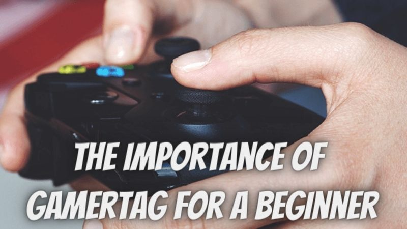 The Importance of Gamertag for a Beginner