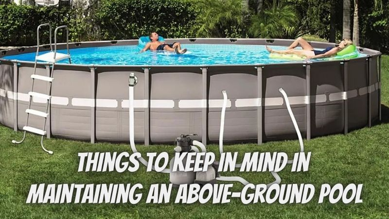 3 Things to Keep in Mind in Maintaining an Above-Ground Pool