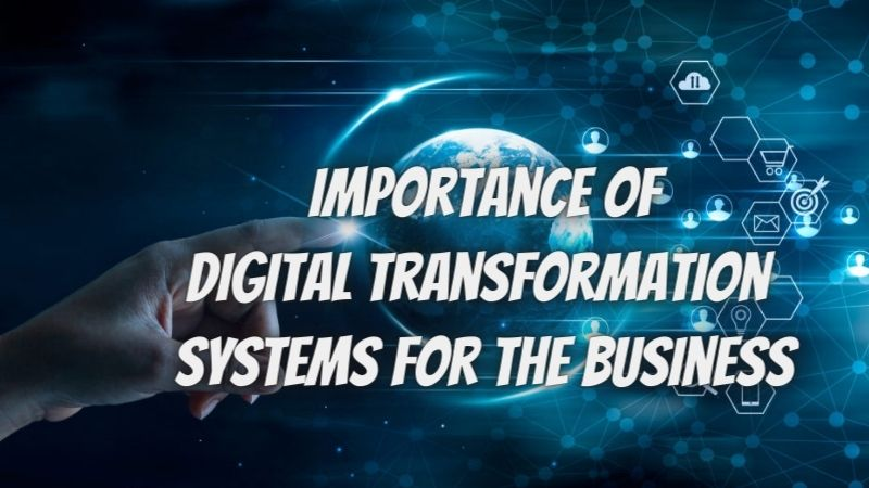 Why it is very much vital for organizations to realize the importance of digital transformation systems?