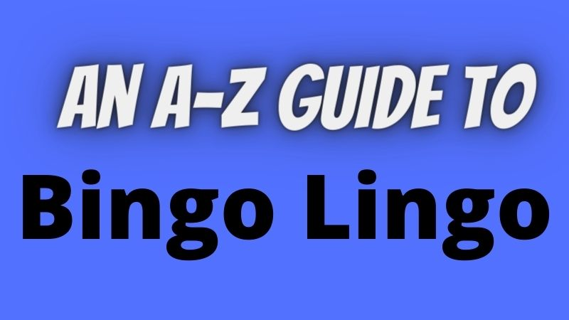 New to the scene? Here's An A-Z guide to Bingo Lingo