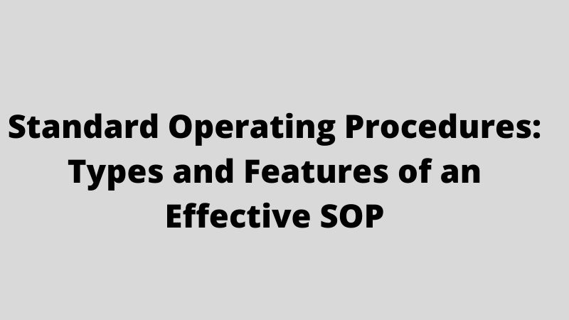 Standard Operating Procedures: Types and Features of an Effective SOP