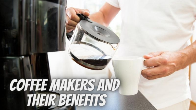 COFFEE MAKERS AND THEIR BENEFITS