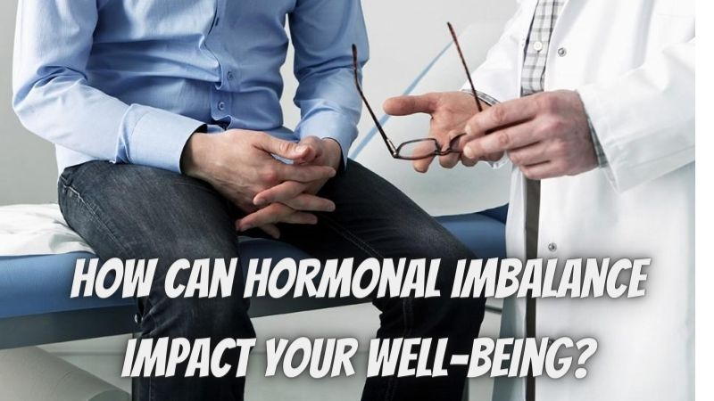 How can Hormonal Imbalance Impact Your Well-Being?