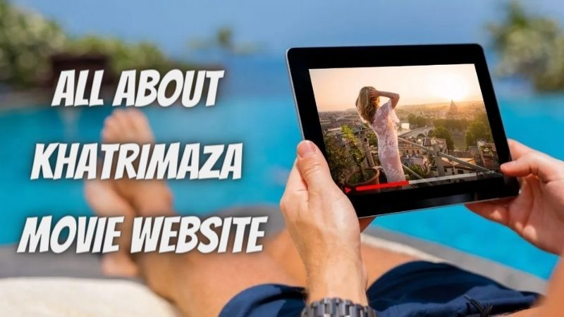 Khatrimaza 2021 to Watch and  Download HD Movies With Pros and Cons!