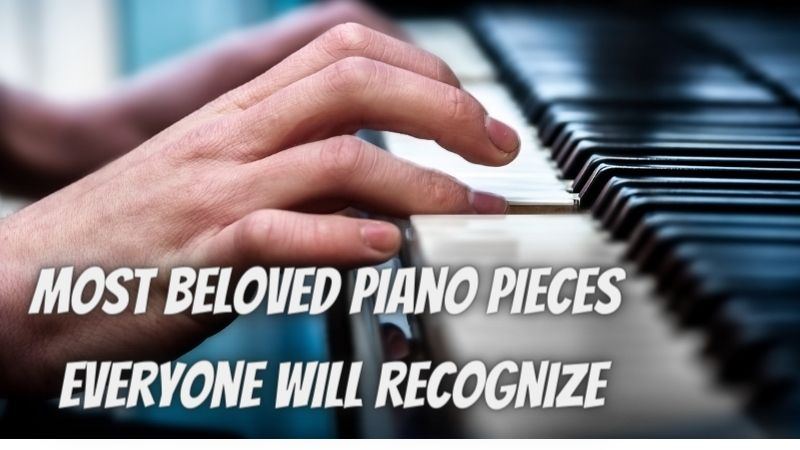 Most Beloved Piano Pieces Everyone will Recognize