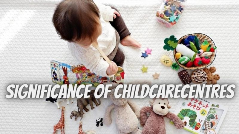 Significance of Childcare centres