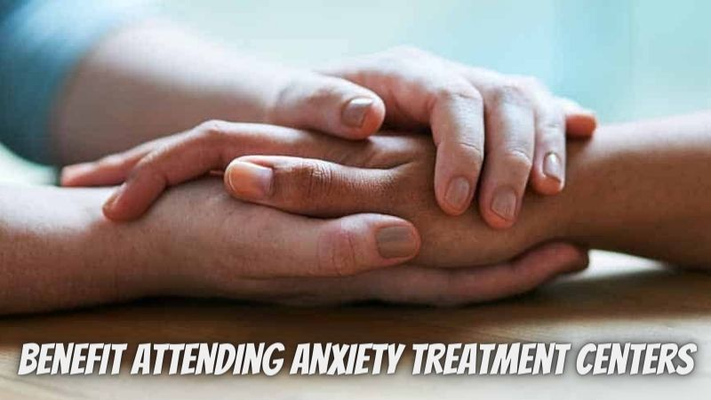 Symptoms of people who will benefit from attending anxiety treatment centers