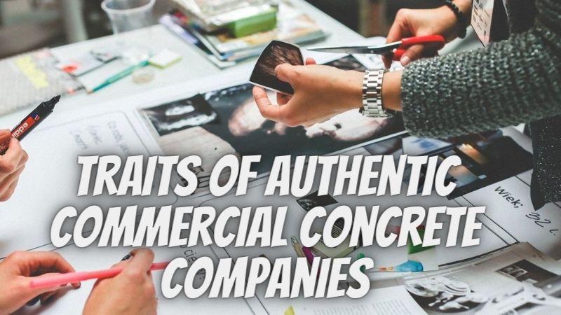Traits of Authentic Commercial Concrete Companies