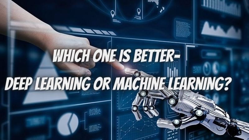 Which one is better- deep learning or machine learning?