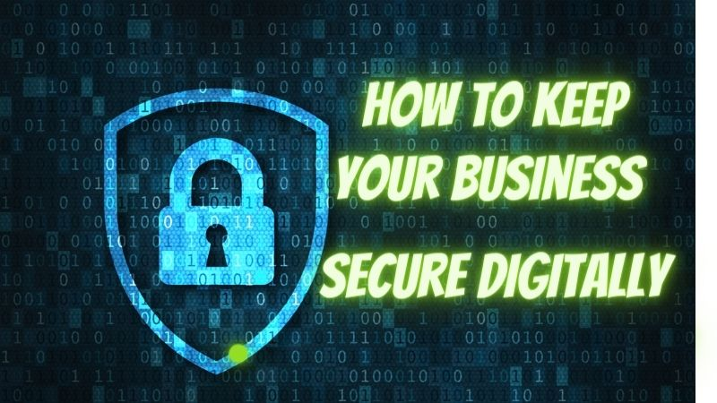 How to Keep Your Business Secure Digitally