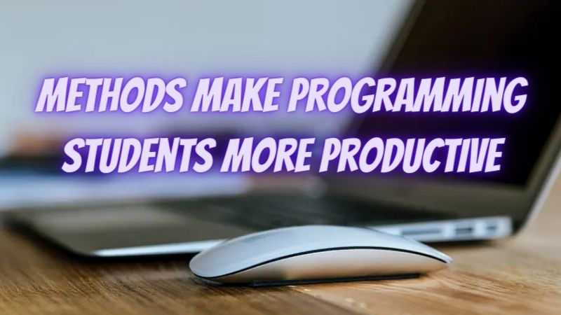 8 Methods That Can Make Programming Students Be More Productive