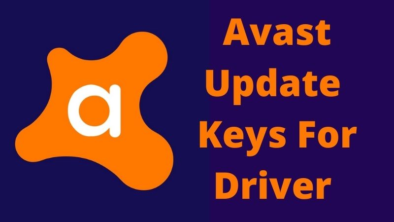 Avast Driver Updater Key for 2021 | Use Activation Key For V2.5.5 in Free