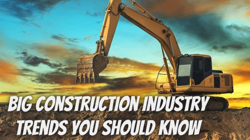 Big Construction Industry Trends You Should Know