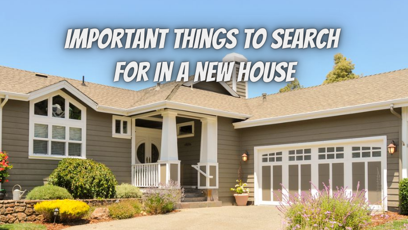 Important things to search for in a New House