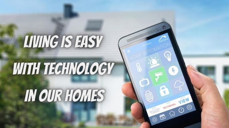 Living Is Easy With Technology in Our Homes