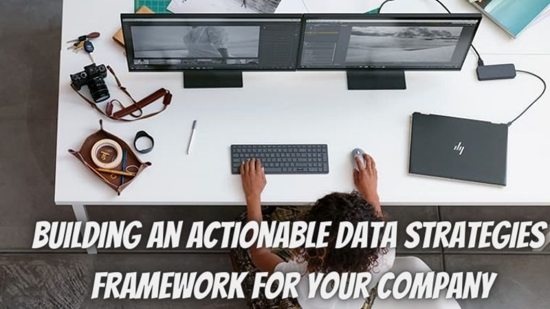 The 4 Main Steps of Building an Actionable Data Strategies Framework for Your Company
