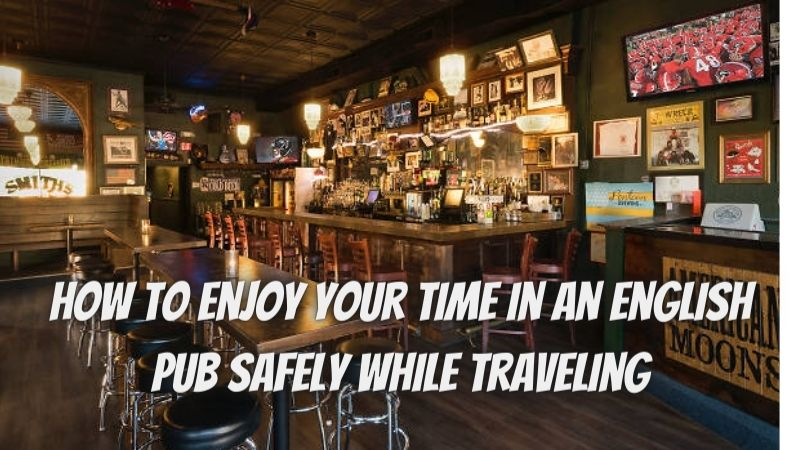 How to Enjoy Your Time in an English Pub Safely While Traveling