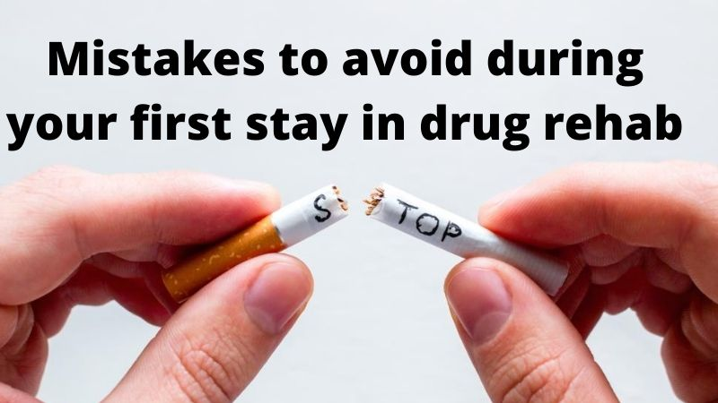 5 mistakes to avoid during your first stay in drug rehab