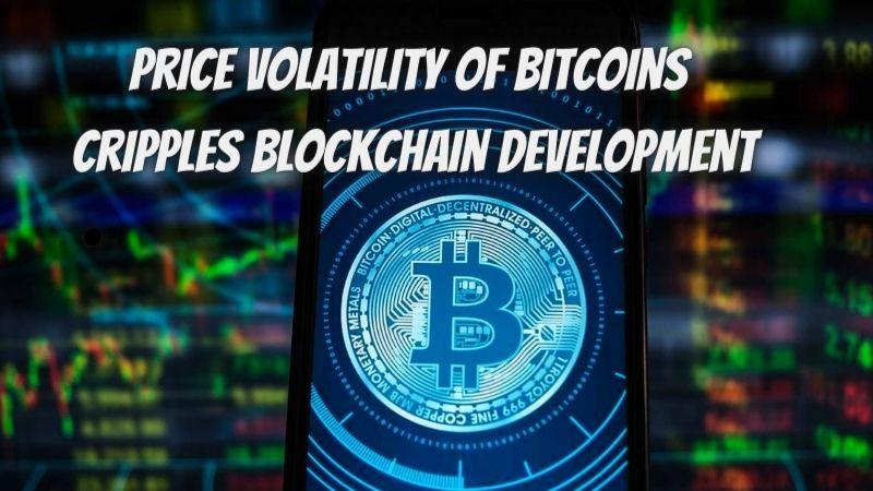 Price Volatility Of Bitcoins Cripples Blockchain Development