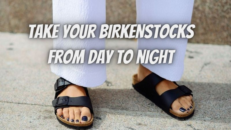 Take your BIRKENSTOCKS from day to night