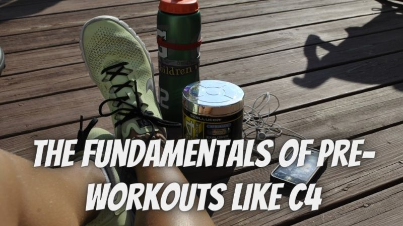 The Fundamentals Of Pre-workouts Like C4