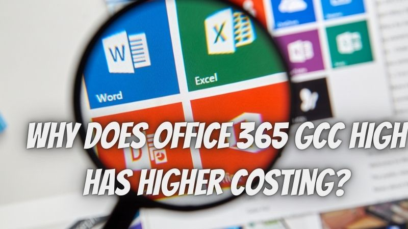 Why does Office 365 GCC High has Higher Costing?